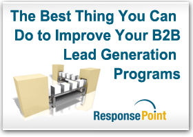The best thing you can do to improve your B2B lead generation programs