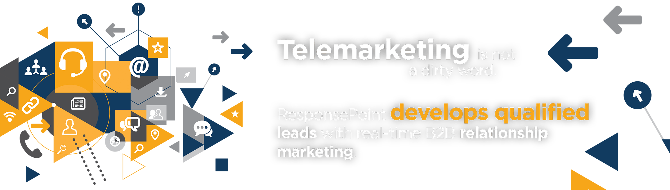 Telemarketing is not a dirty word. ResponsePoint develops qualified leads with real-time B2B relationship marketing.