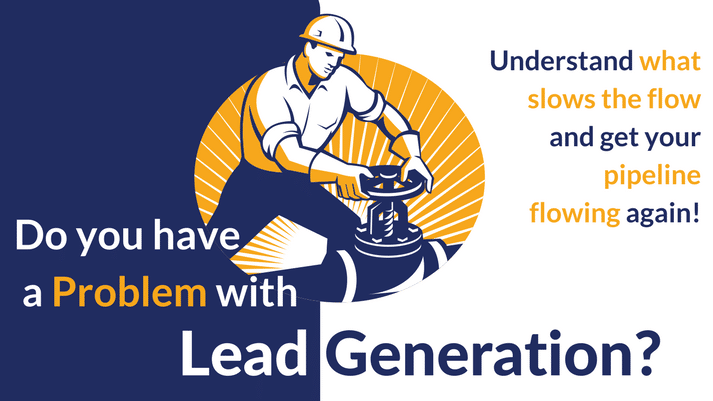 Keys to Uncovering Your Lead Generation Process Problem: and Get Your Pipeline Flowing