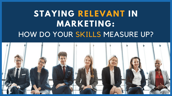 Staying Relevant in Marketing: How Do your Skills Measure Up?