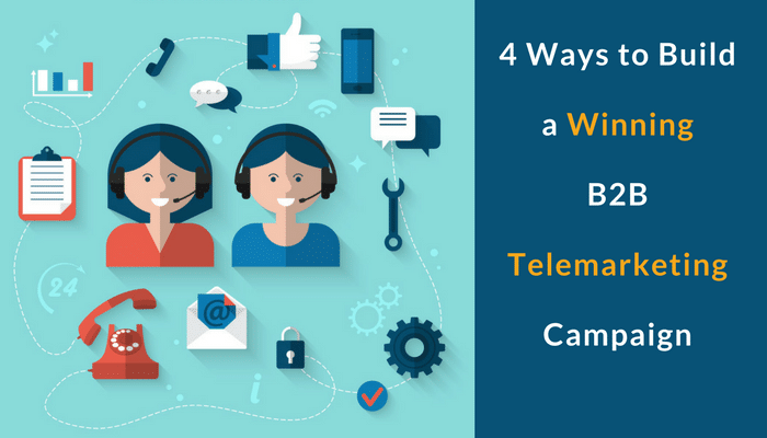 4 Ways to Build a Winning B2B Telemarketing Campaign