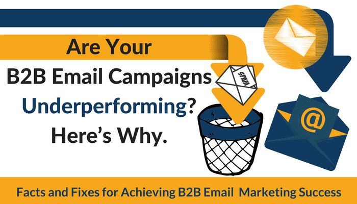 Are Your B2B Email Marketing Campaigns Underperforming? Here's Why.